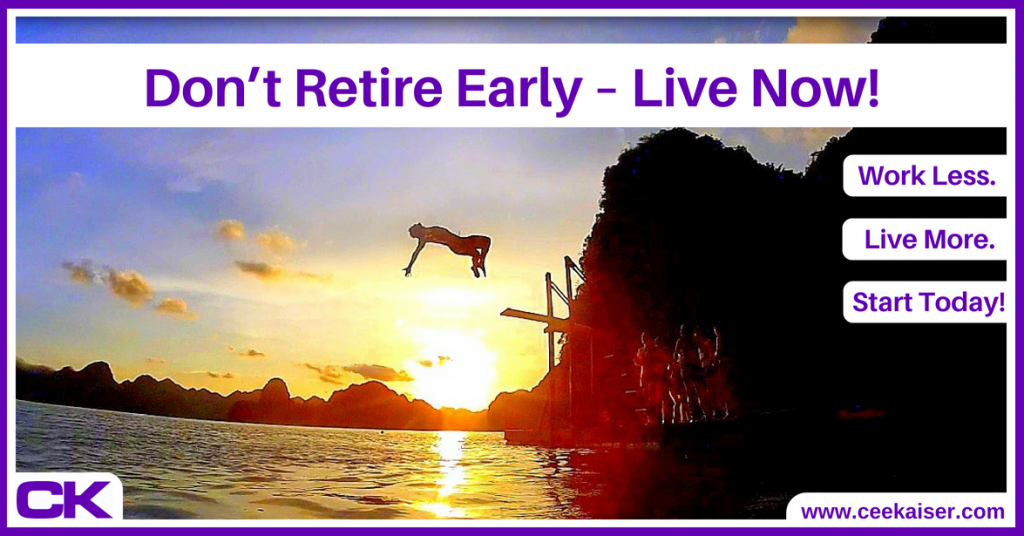 Don't retire early – live now!