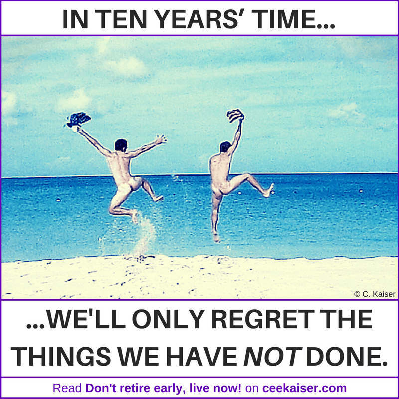 In ten years' time we only regret the things we have not done. Meme Don't retire early, live now on ceekaiser.com