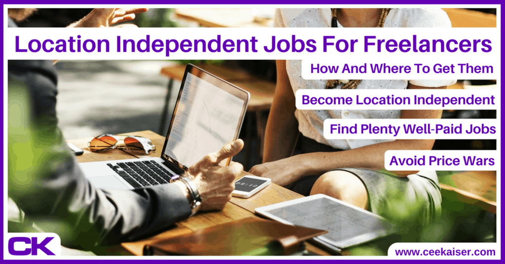 Location Independent Jobs For Freelancers. How And Where To Get Them. CeeKaiser.com