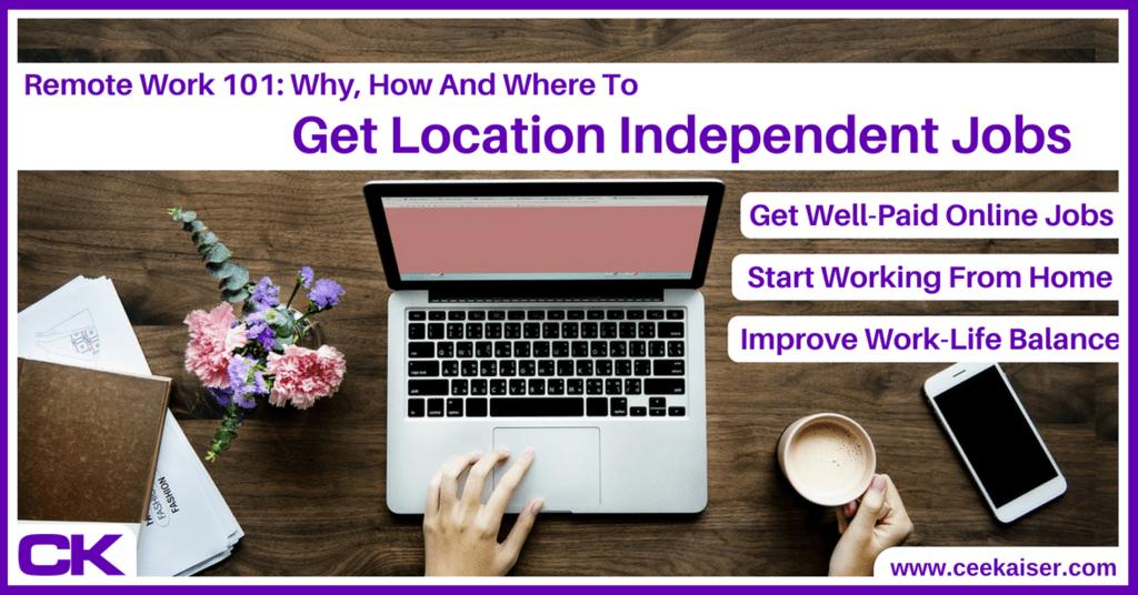 Remote Work 101. Get Location Independent Jobs. ceekaiser.com