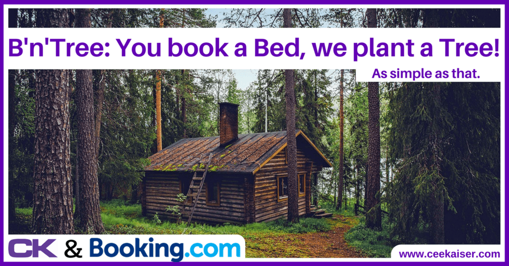 B'n'Tree: You book a bed, we plant a tree. Details on http://consultingkaiser.com/saving-the-planet/bntree-you-book-a-bed-we-plant-a-tree.