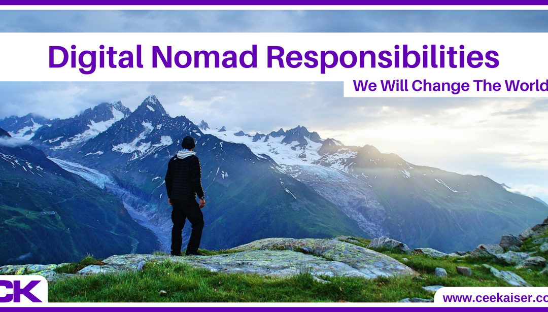 Responsibilities of a Digital Nomad. How We Will Change The World.